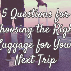 5 Questions for Choosing the Right Luggage for Your Next Trip
