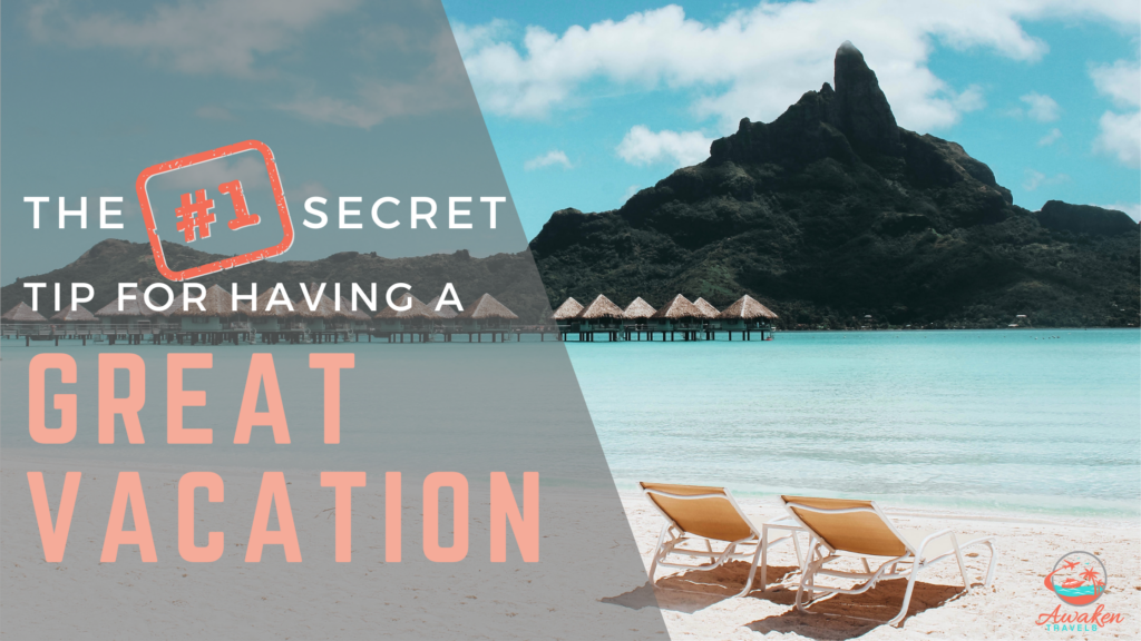The Secret to Having the Best Trip of Your Life