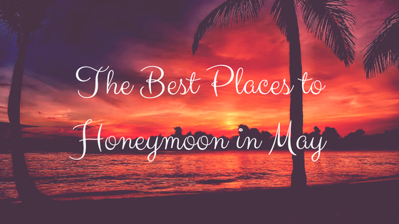 The Best Places to Honeymoon in May