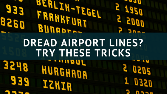 Dread Airport Lines? Try These Tricks