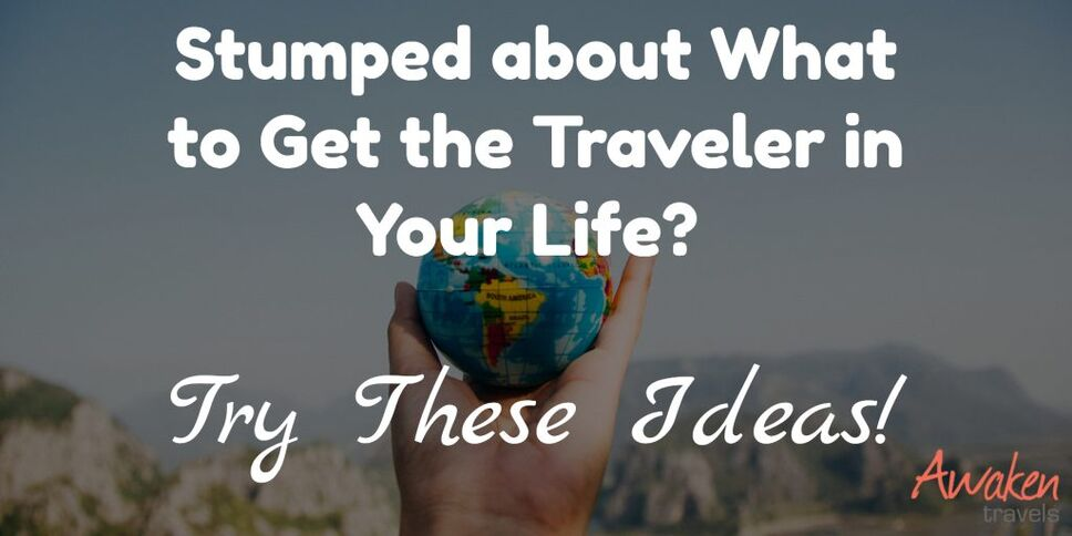 Stumped about What to Get the Traveler in Your Life? Try These Ideas!