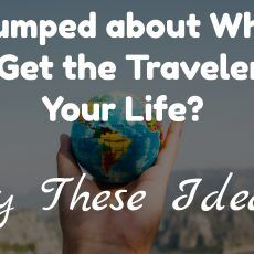 Stumped about What to Get the Traveler in Your Life?