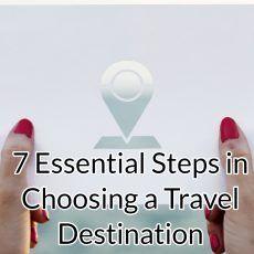 Essential Steps in Choosing a Travel Destination | Awaken Travels