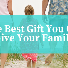 the-best-gift-you-can-give-your-family