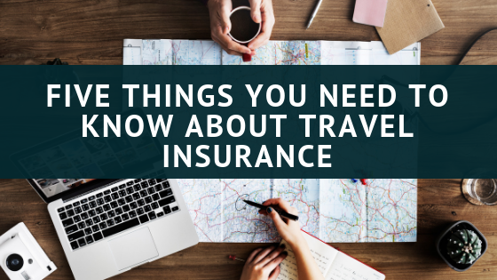 Five Things You Need to Know about Travel Insurance