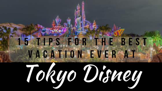 15 tips for the best vacation ever at Tokyo Disney Resort