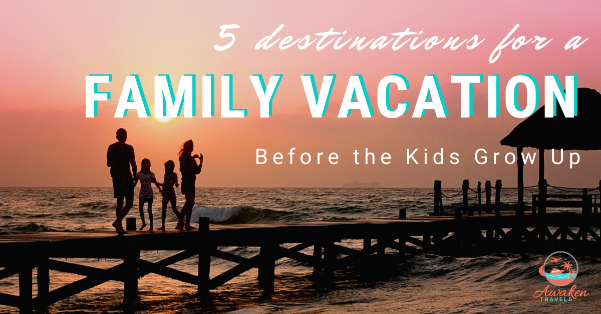 5 Family Trips to Take Before the Kids Grow Up