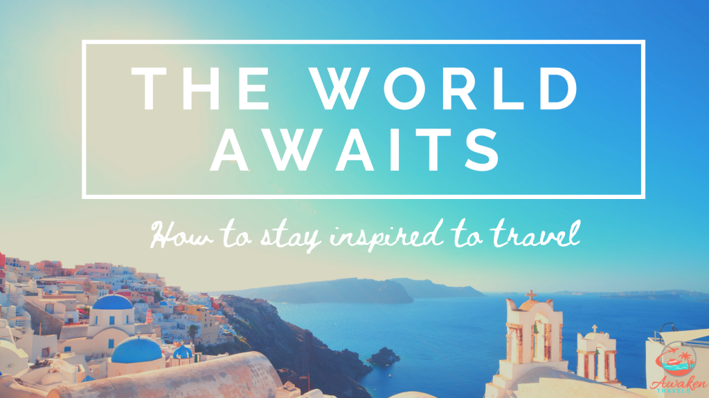 How to Stay Inspired to Travel