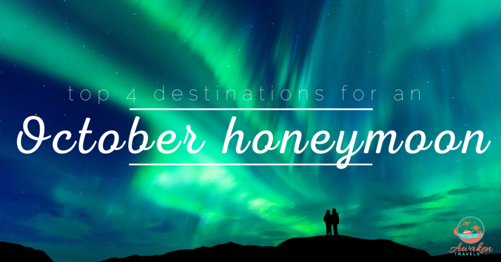 The Best Places for an October Honeymoon