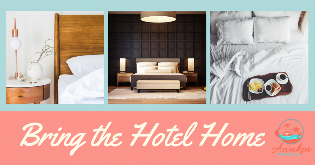 7 Ways to Bring Home the Luxury Hotel Experience