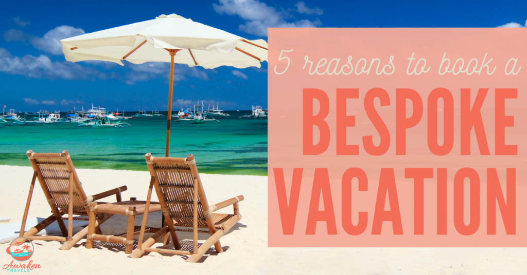 5 Reasons to Book a Bespoke Vacation