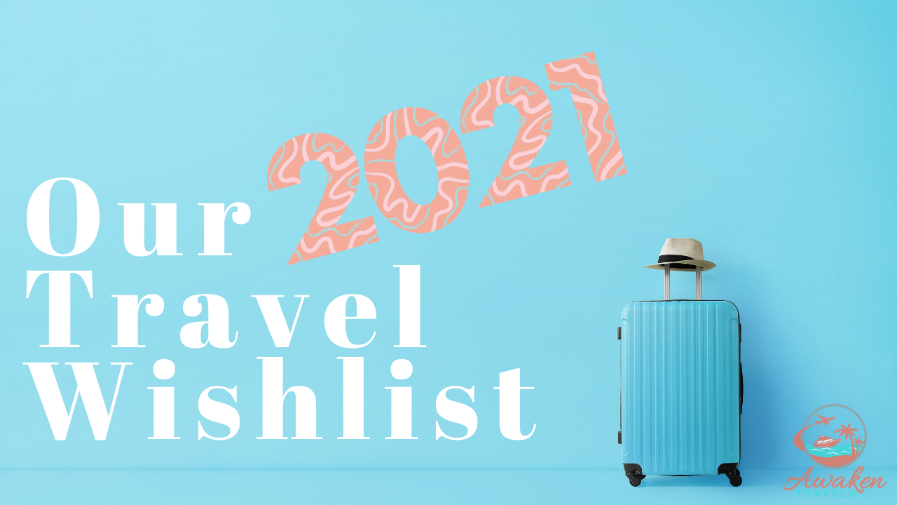 Destinations on Our Travel Wishlist for 2021