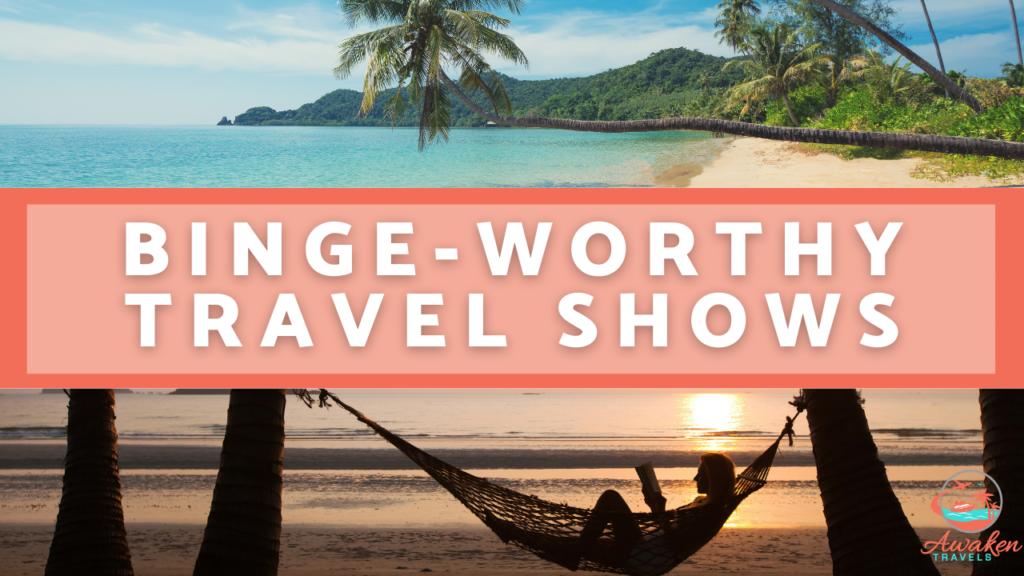 Travel Inspiration: 5 Binge-Worthy Travel Shows