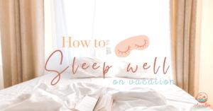 How to sleep well on vacation blog