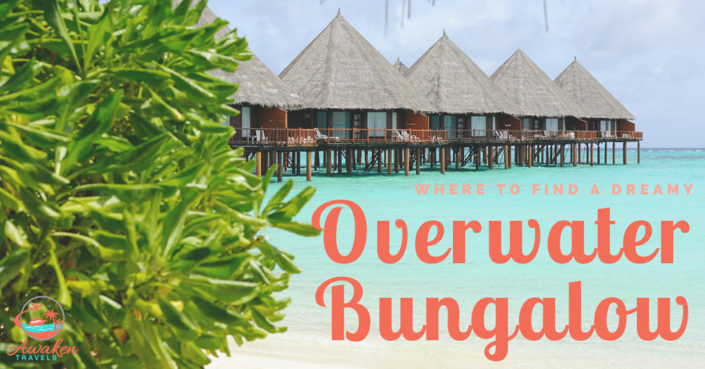 4 Places to Find the Best Overwater Bungalows